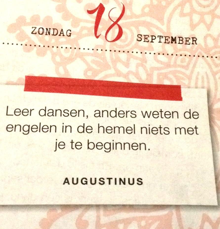 Leer dansen, anders weten de engelen in de hemel niets met je te beginnen. Augustinus